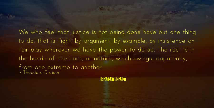 The Lord Sayings By Theodore Dreiser: We who feel that justice is not being done have but one thing to do: