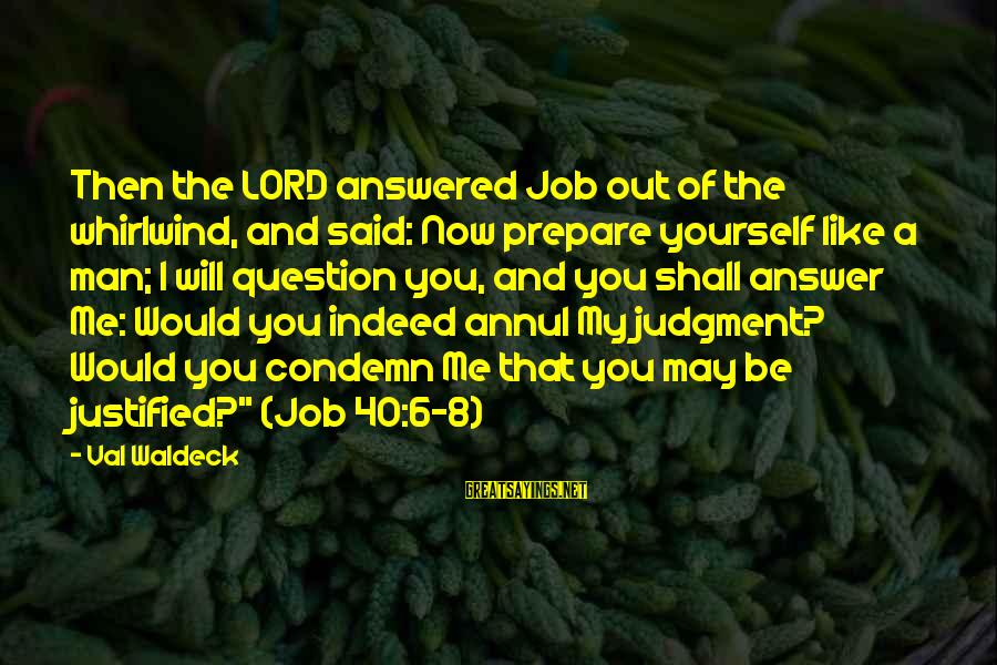 The Lord Sayings By Val Waldeck: Then the LORD answered Job out of the whirlwind, and said: Now prepare yourself like
