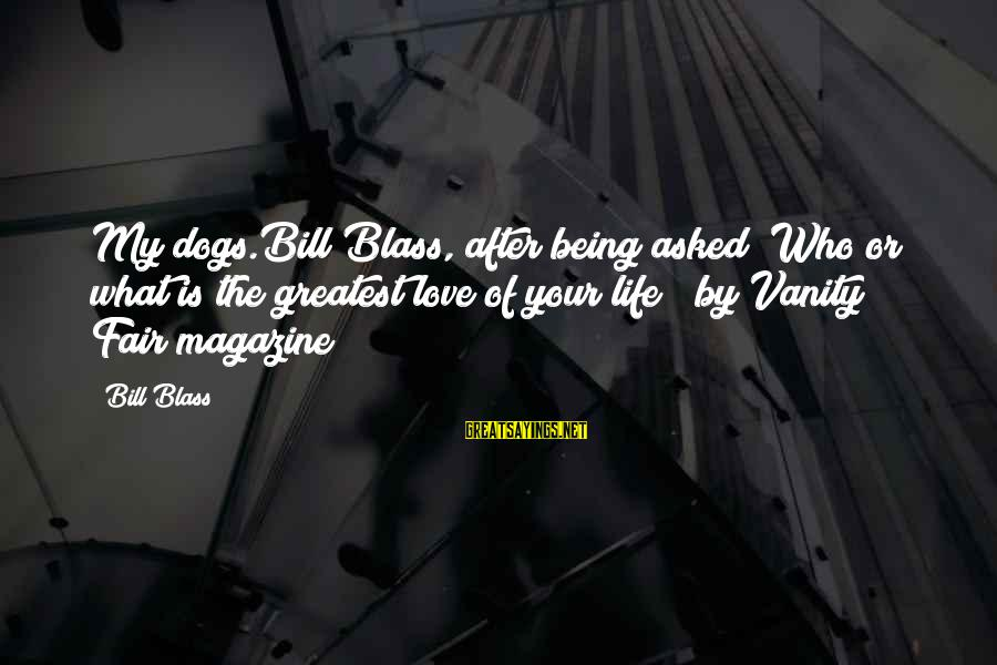 """The Love Of Your Life Being Your Best Friend Sayings By Bill Blass: My dogs.Bill Blass, after being asked """"Who or what is the greatest love of your"""