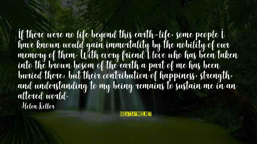 The Love Of Your Life Being Your Best Friend Sayings By Helen Keller: If there were no life beyond this earth-life, some people I have known would gain
