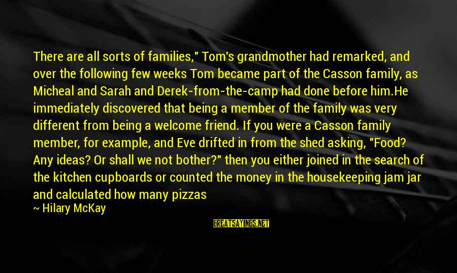"""The Love Of Your Life Being Your Best Friend Sayings By Hilary McKay: There are all sorts of families,"""" Tom's grandmother had remarked, and over the following few"""