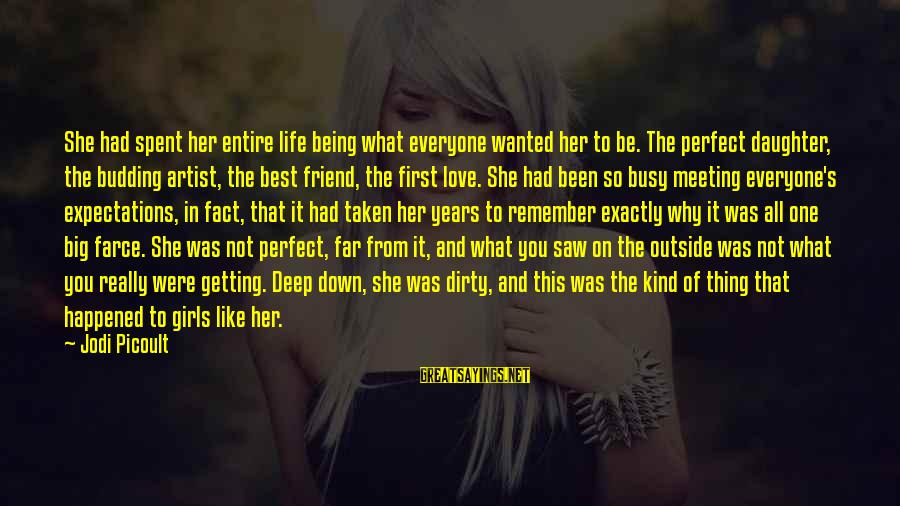 The Love Of Your Life Being Your Best Friend Sayings By Jodi Picoult: She had spent her entire life being what everyone wanted her to be. The perfect