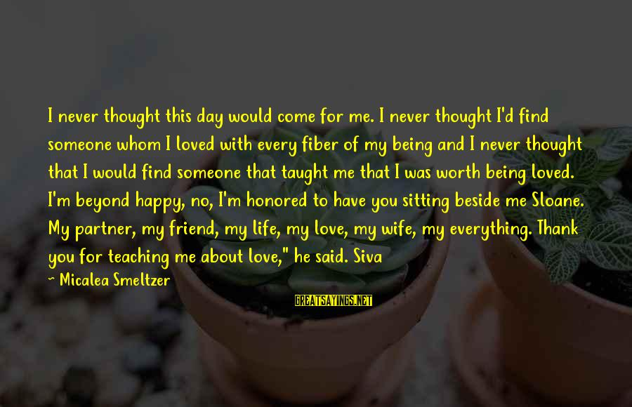 The Love Of Your Life Being Your Best Friend Sayings By Micalea Smeltzer: I never thought this day would come for me. I never thought I'd find someone