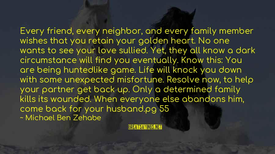 The Love Of Your Life Being Your Best Friend Sayings By Michael Ben Zehabe: Every friend, every neighbor, and every family member wishes that you retain your golden heart.