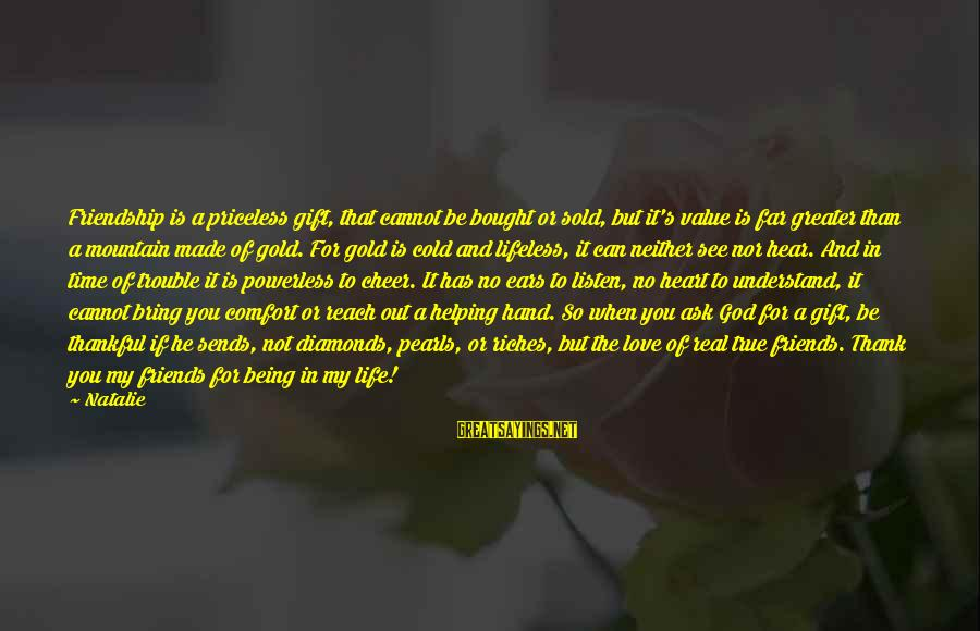 The Love Of Your Life Being Your Best Friend Sayings By Natalie: Friendship is a priceless gift, that cannot be bought or sold, but it's value is