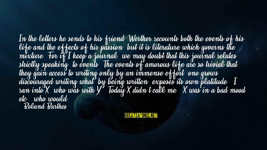 The Love Of Your Life Being Your Best Friend Sayings By Roland Barthes: In the letters he sends to his friend, Werther recounts both the events of his