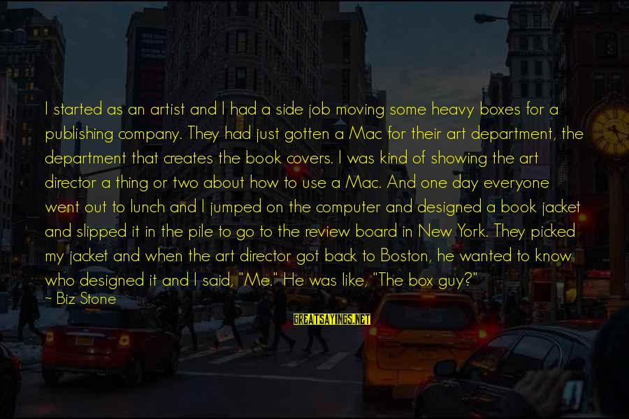 The Lunch Box Sayings By Biz Stone: I started as an artist and I had a side job moving some heavy boxes