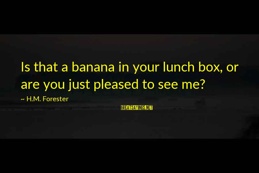 The Lunch Box Sayings By H.M. Forester: Is that a banana in your lunch box, or are you just pleased to see