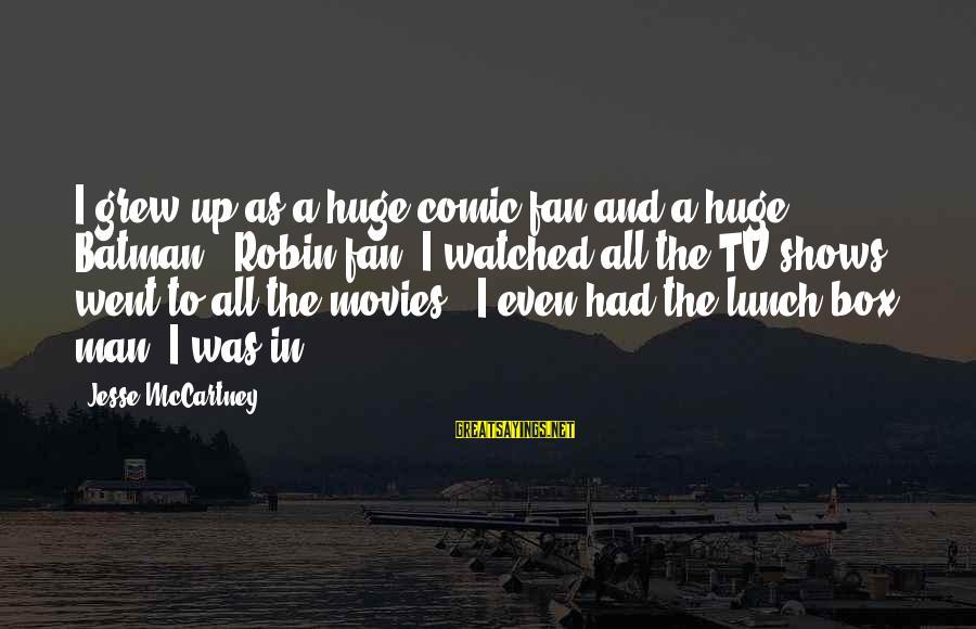 The Lunch Box Sayings By Jesse McCartney: I grew up as a huge comic fan and a huge Batman & Robin fan.