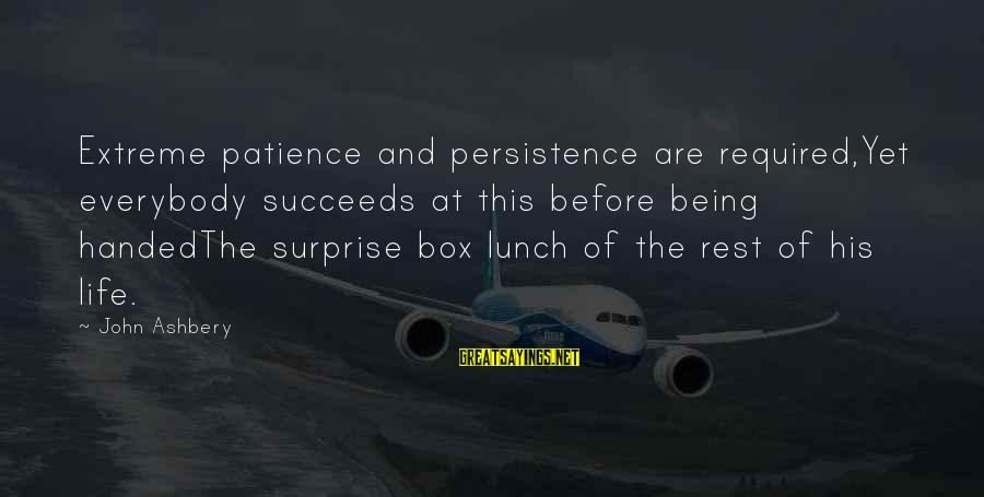 The Lunch Box Sayings By John Ashbery: Extreme patience and persistence are required,Yet everybody succeeds at this before being handedThe surprise box