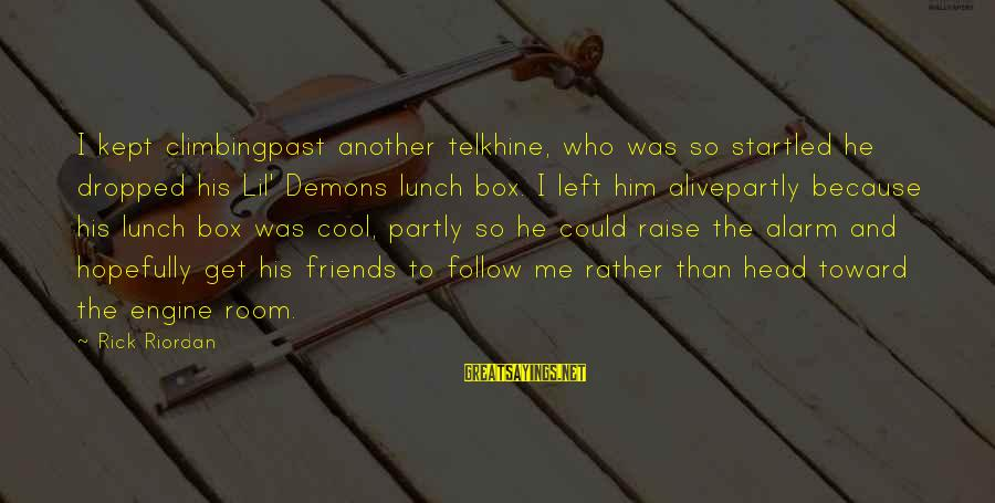 The Lunch Box Sayings By Rick Riordan: I kept climbingpast another telkhine, who was so startled he dropped his Lil' Demons lunch