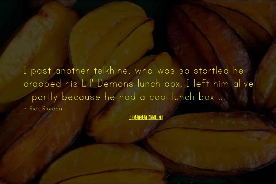 The Lunch Box Sayings By Rick Riordan: I past another telkhine, who was so startled he dropped his Lil' Demons lunch box.