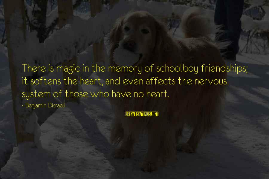 The Magic Of Friendship Sayings By Benjamin Disraeli: There is magic in the memory of schoolboy friendships; it softens the heart, and even
