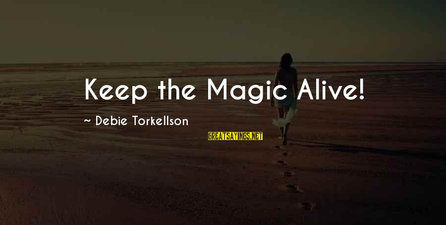 The Magic Of Friendship Sayings By Debie Torkellson: Keep the Magic Alive!