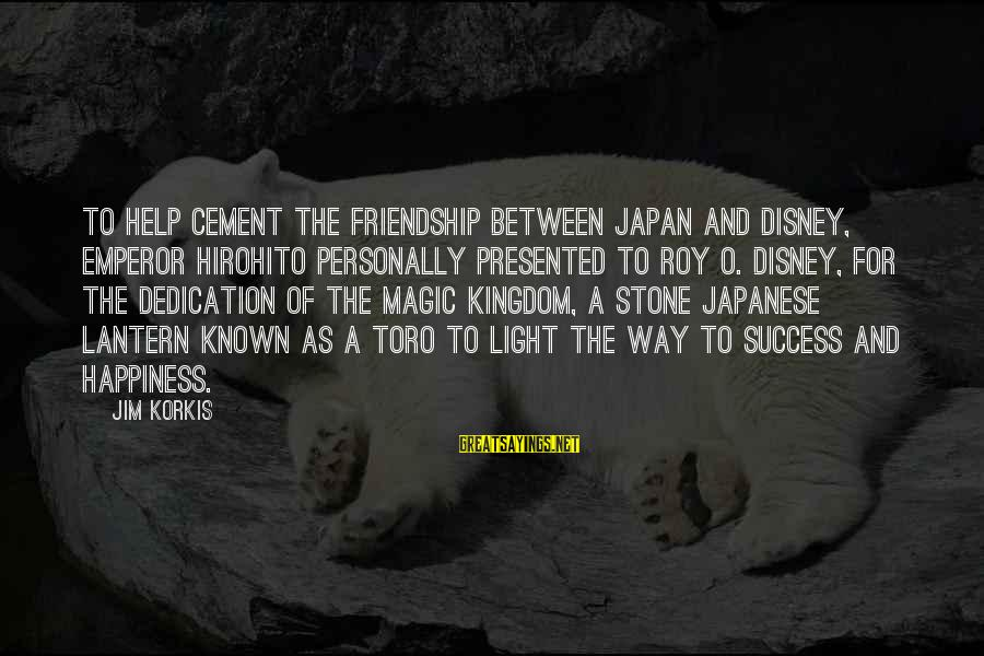 The Magic Of Friendship Sayings By Jim Korkis: To help cement the friendship between Japan and Disney, Emperor Hirohito personally presented to Roy