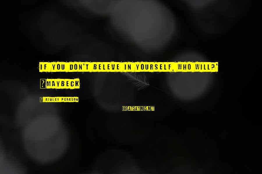 The Magic Of Friendship Sayings By Ridley Pearson: If you don't beleve in yourself, who will?' ~Maybeck