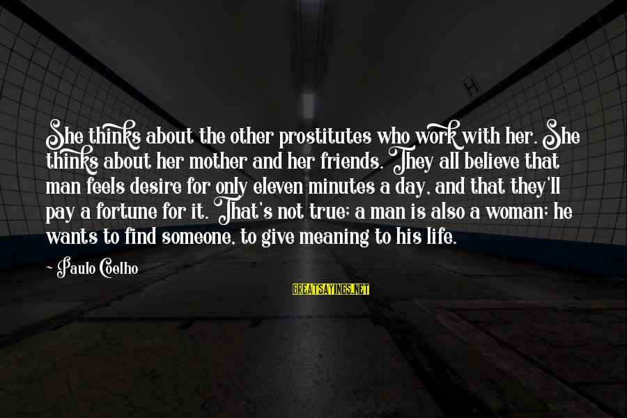 The Meaning Of True Friends Sayings By Paulo Coelho: She thinks about the other prostitutes who work with her. She thinks about her mother