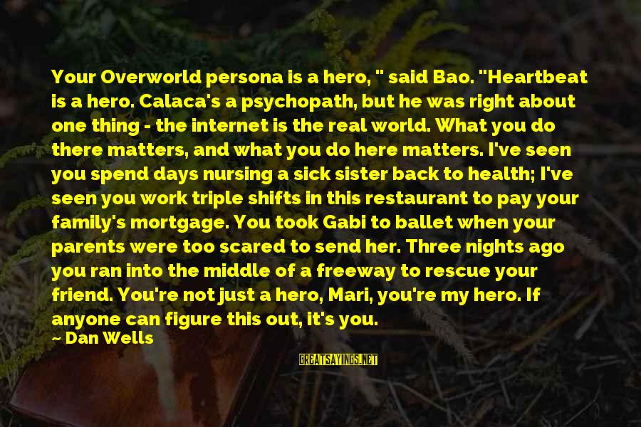 "The Middle Sister Sayings By Dan Wells: Your Overworld persona is a hero, "" said Bao. ""Heartbeat is a hero. Calaca's a"