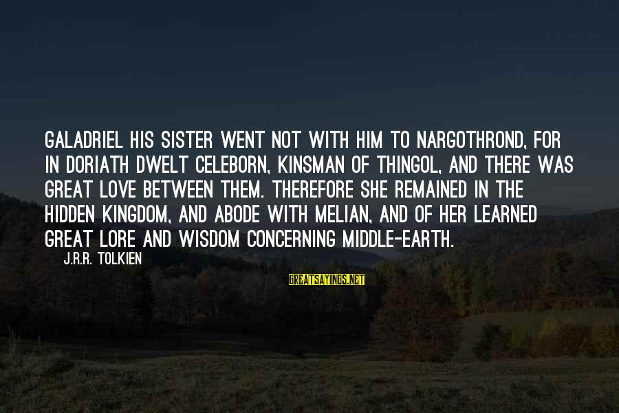 The Middle Sister Sayings By J.R.R. Tolkien: Galadriel his sister went not with him to Nargothrond, for in Doriath dwelt Celeborn, kinsman
