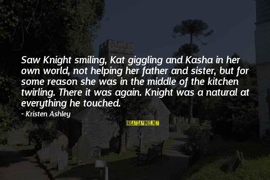 The Middle Sister Sayings By Kristen Ashley: Saw Knight smiling, Kat giggling and Kasha in her own world, not helping her father