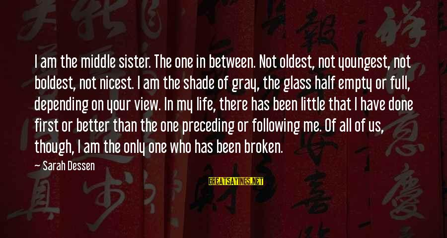 The Middle Sister Sayings By Sarah Dessen: I am the middle sister. The one in between. Not oldest, not youngest, not boldest,