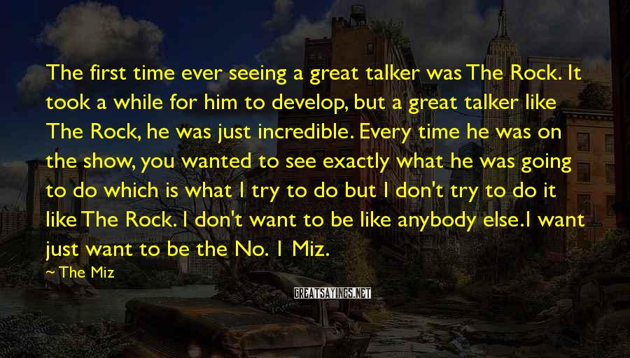The Miz Sayings: The first time ever seeing a great talker was The Rock. It took a while