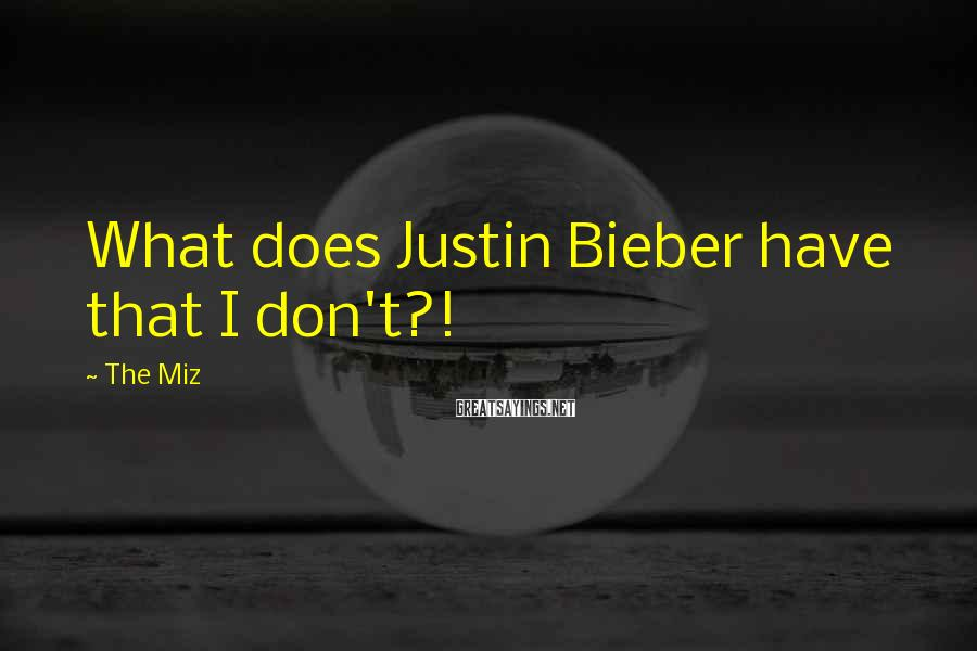 The Miz Sayings: What does Justin Bieber have that I don't?!