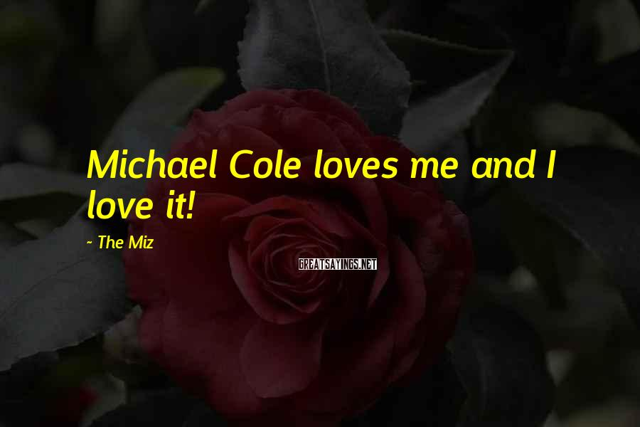 The Miz Sayings: Michael Cole loves me and I love it!