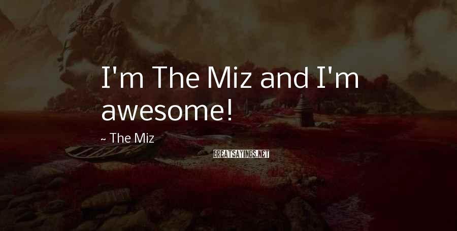 The Miz Sayings: I'm The Miz and I'm awesome!