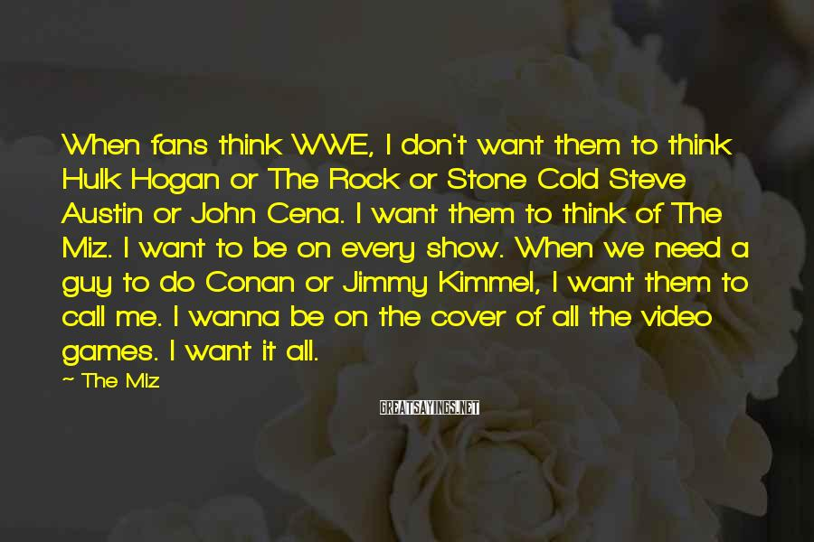 The Miz Sayings: When fans think WWE, I don't want them to think Hulk Hogan or The Rock