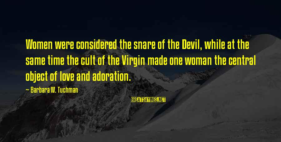 The Montmaray Journals Sayings By Barbara W. Tuchman: Women were considered the snare of the Devil, while at the same time the cult