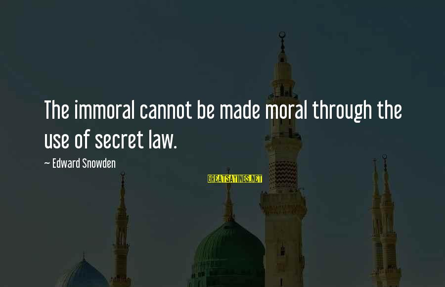 The Montmaray Journals Sayings By Edward Snowden: The immoral cannot be made moral through the use of secret law.