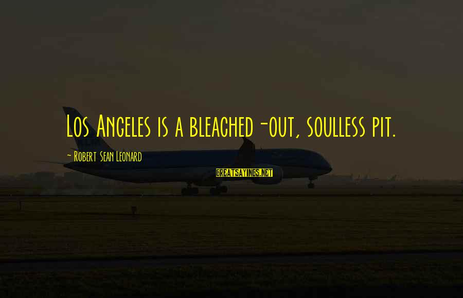 The Montmaray Journals Sayings By Robert Sean Leonard: Los Angeles is a bleached-out, soulless pit.