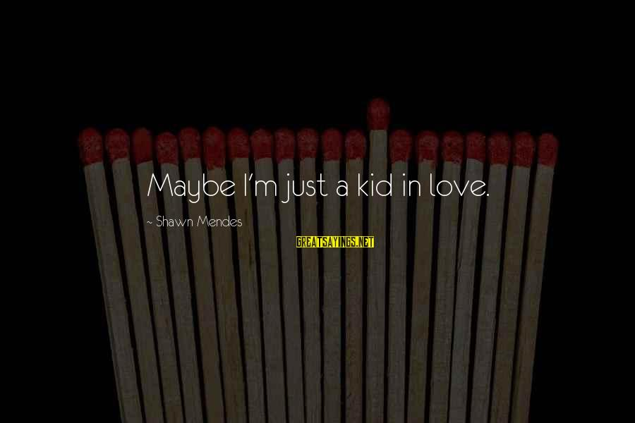 The Mortal Instrument Sayings By Shawn Mendes: Maybe I'm just a kid in love.
