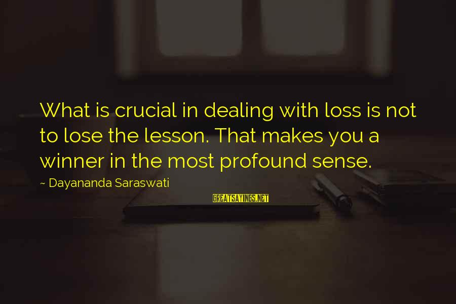 The Most Profound Sayings By Dayananda Saraswati: What is crucial in dealing with loss is not to lose the lesson. That makes