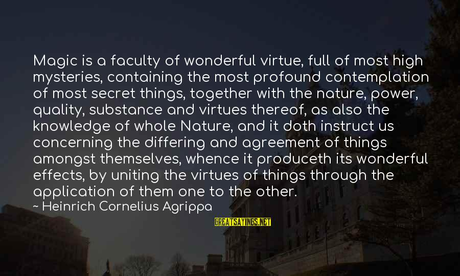 The Most Profound Sayings By Heinrich Cornelius Agrippa: Magic is a faculty of wonderful virtue, full of most high mysteries, containing the most