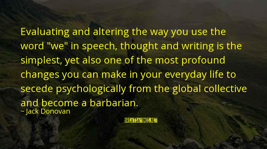 "The Most Profound Sayings By Jack Donovan: Evaluating and altering the way you use the word ""we"" in speech, thought and writing"