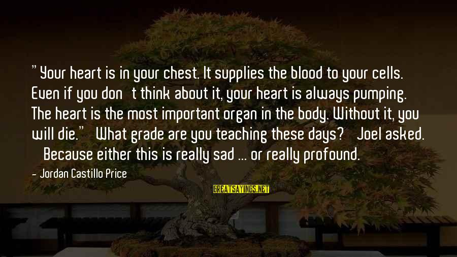 "The Most Profound Sayings By Jordan Castillo Price: ""Your heart is in your chest. It supplies the blood to your cells. Even if"