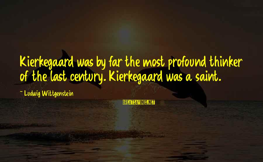 The Most Profound Sayings By Ludwig Wittgenstein: Kierkegaard was by far the most profound thinker of the last century. Kierkegaard was a
