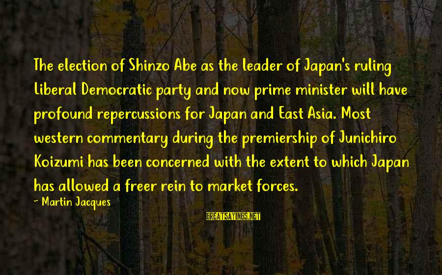The Most Profound Sayings By Martin Jacques: The election of Shinzo Abe as the leader of Japan's ruling Liberal Democratic party and