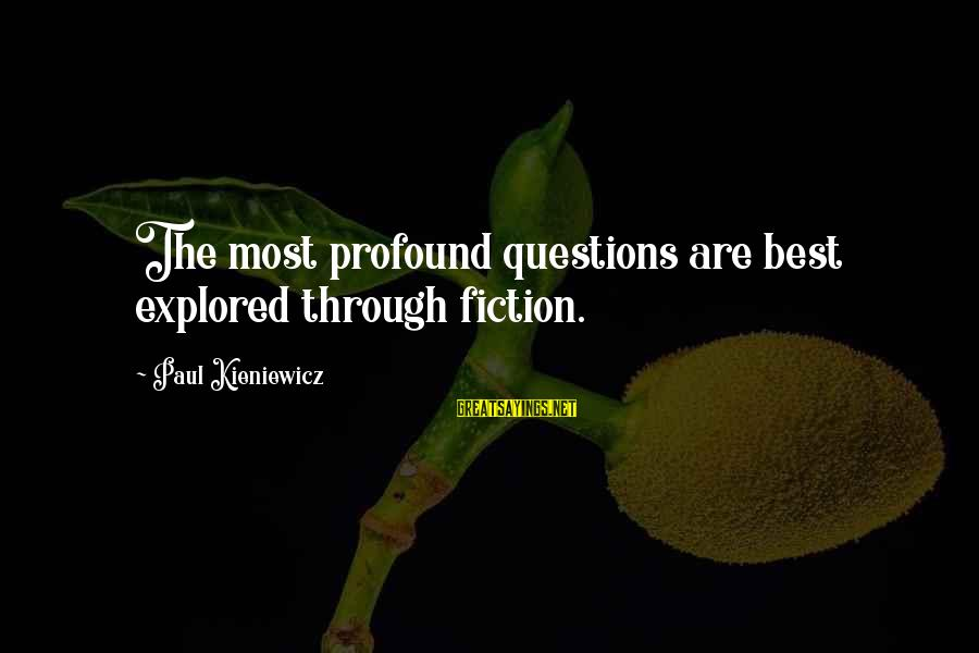 The Most Profound Sayings By Paul Kieniewicz: The most profound questions are best explored through fiction.