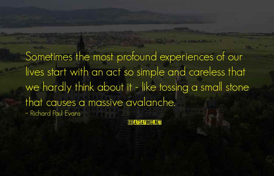 The Most Profound Sayings By Richard Paul Evans: Sometimes the most profound experiences of our lives start with an act so simple and