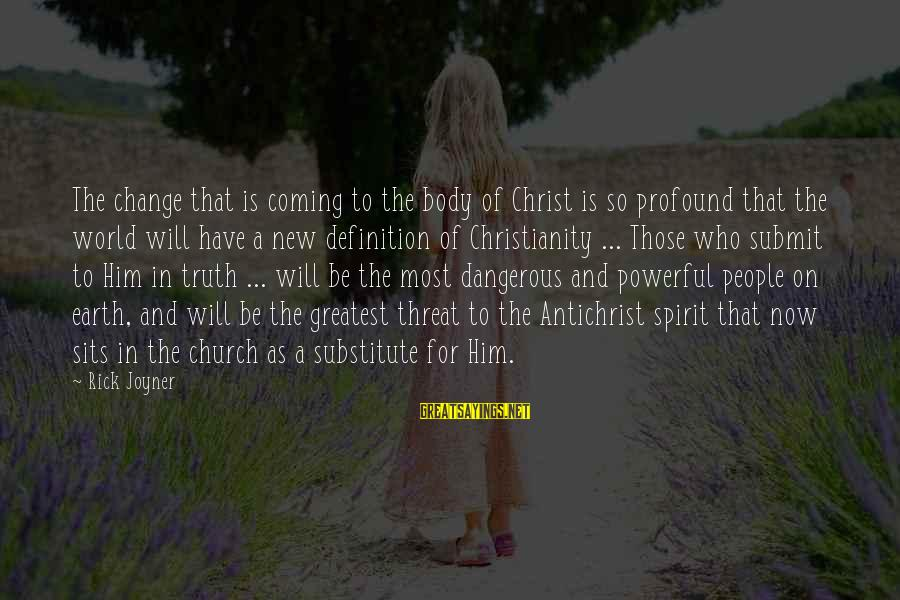 The Most Profound Sayings By Rick Joyner: The change that is coming to the body of Christ is so profound that the