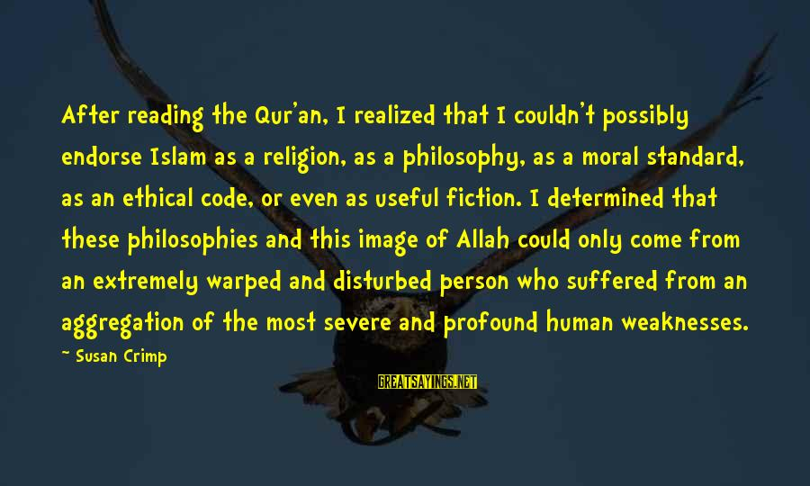 The Most Profound Sayings By Susan Crimp: After reading the Qur'an, I realized that I couldn't possibly endorse Islam as a religion,