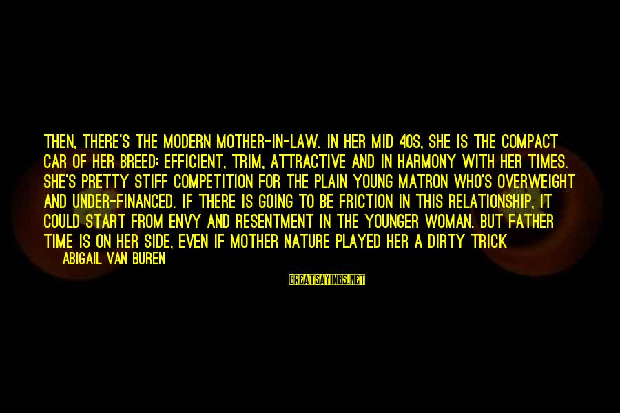 The Mother Nature Sayings By Abigail Van Buren: Then, there's the modern mother-in-law. In her mid 40s, she is the compact car of