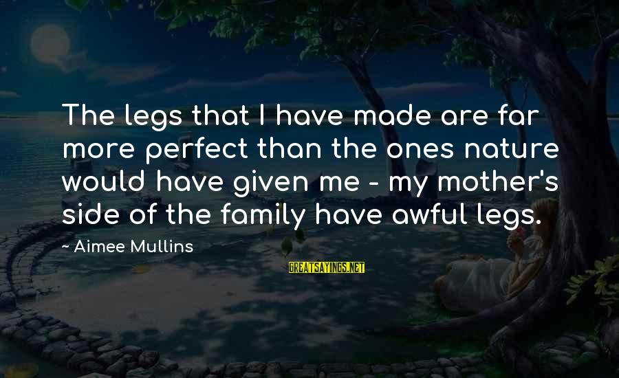 The Mother Nature Sayings By Aimee Mullins: The legs that I have made are far more perfect than the ones nature would
