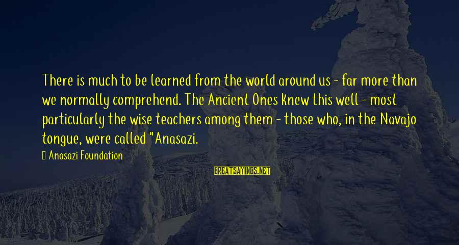 The Mother Nature Sayings By Anasazi Foundation: There is much to be learned from the world around us - far more than