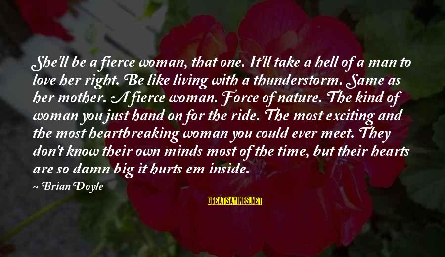 The Mother Nature Sayings By Brian Doyle: She'll be a fierce woman, that one. It'll take a hell of a man to