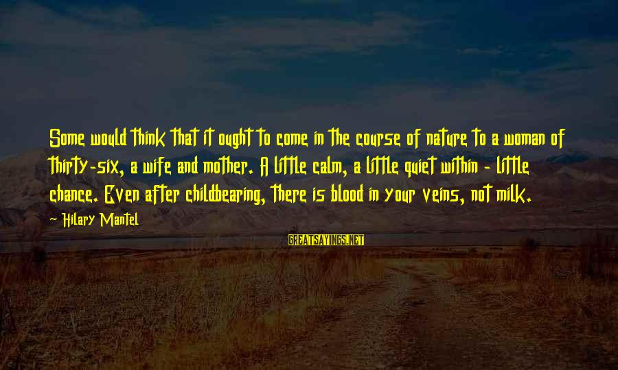 The Mother Nature Sayings By Hilary Mantel: Some would think that it ought to come in the course of nature to a