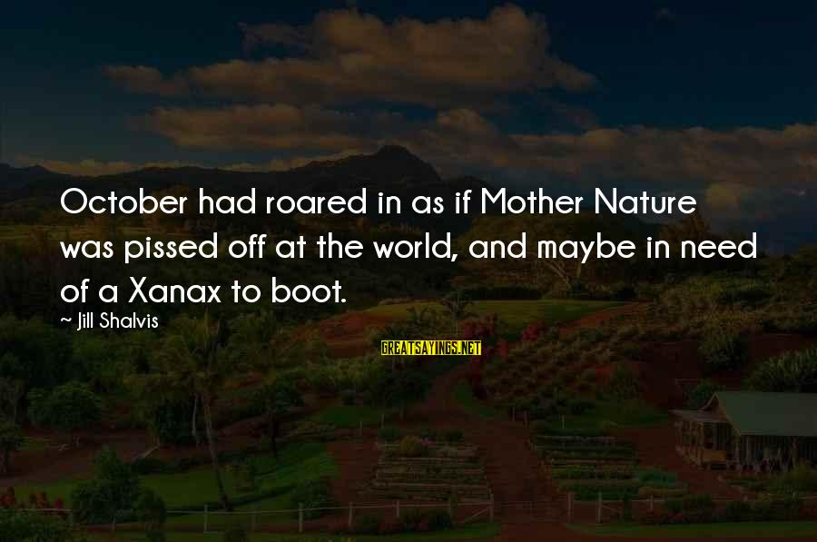 The Mother Nature Sayings By Jill Shalvis: October had roared in as if Mother Nature was pissed off at the world, and